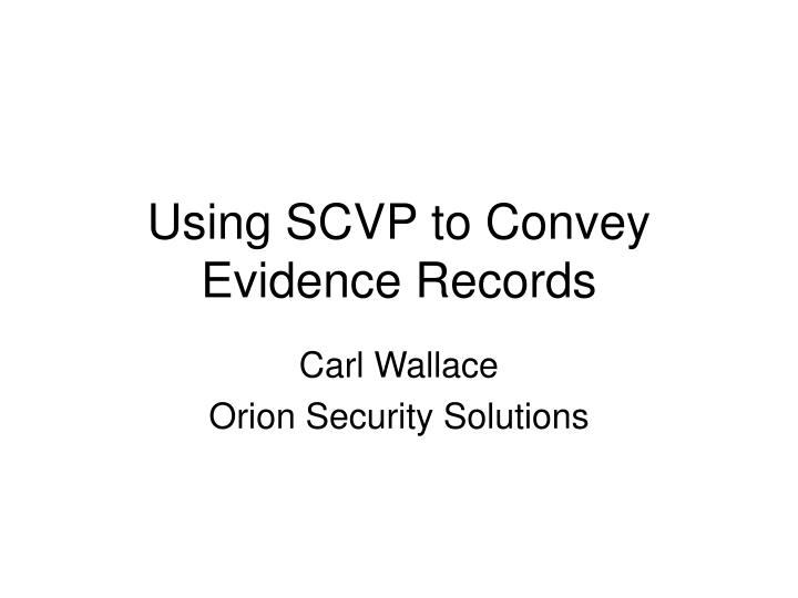 using scvp to convey evidence records n.