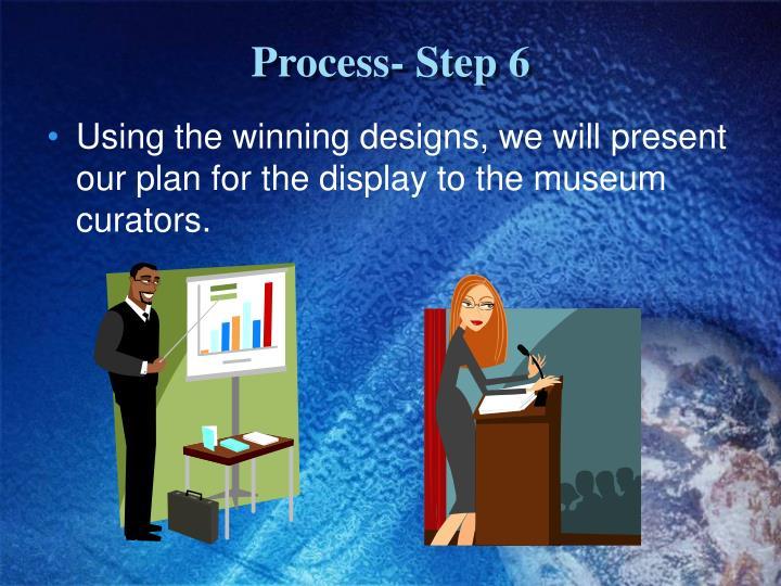 Process- Step 6