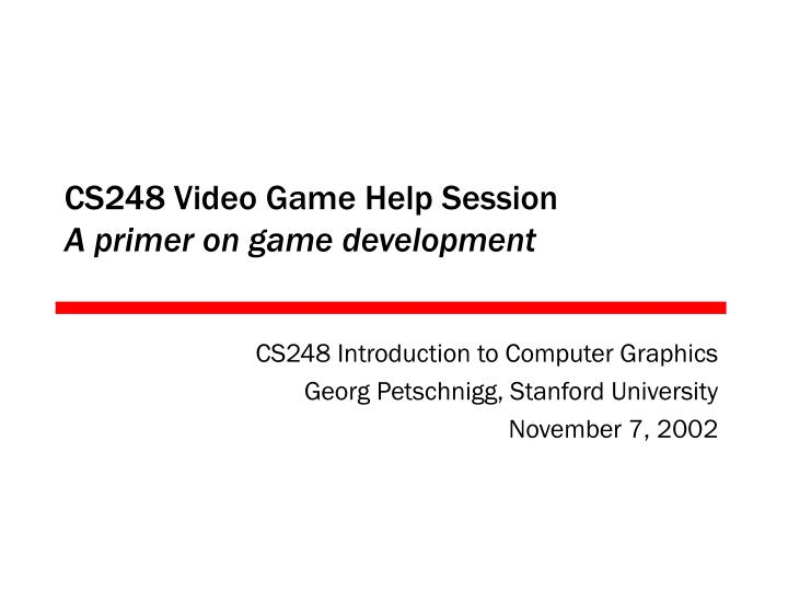 cs248 video game help session a primer on game development n.