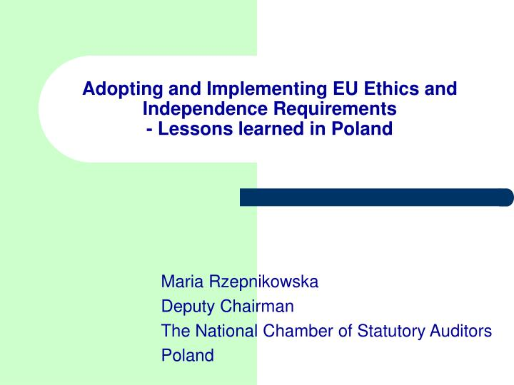 adopting and implementing eu ethics and independence requirements less ons learned in poland n.