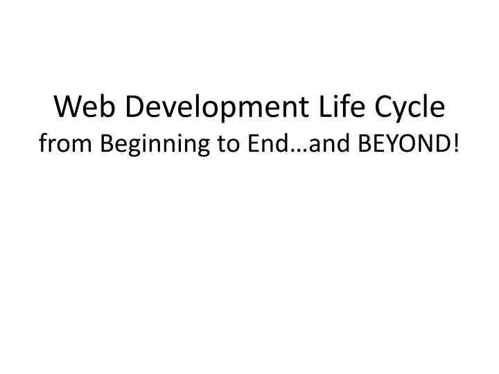 Web development life cycle from beginning to end and beyond