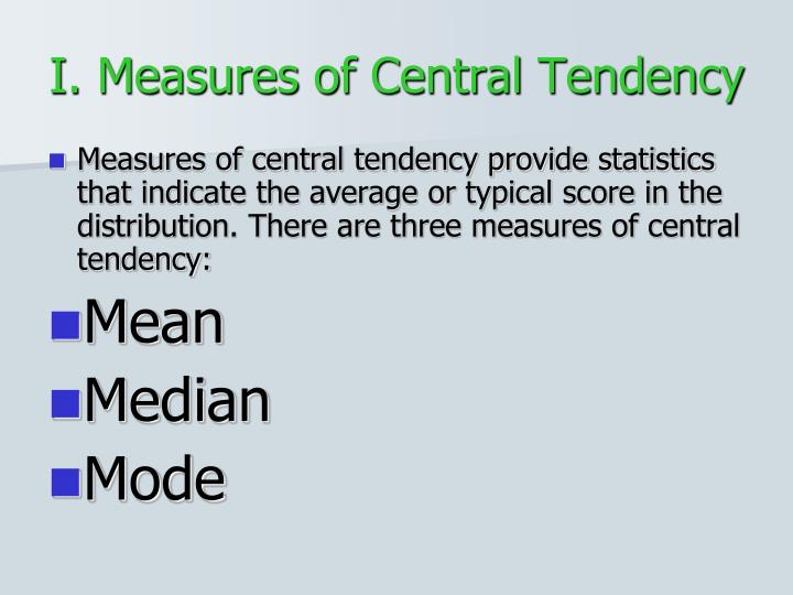 I. Measures of Central Tendency