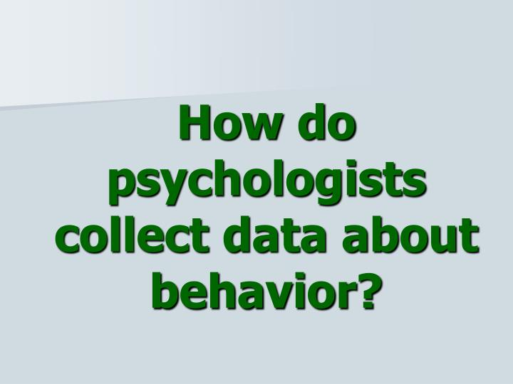 How do psychologists collect data about behavior?