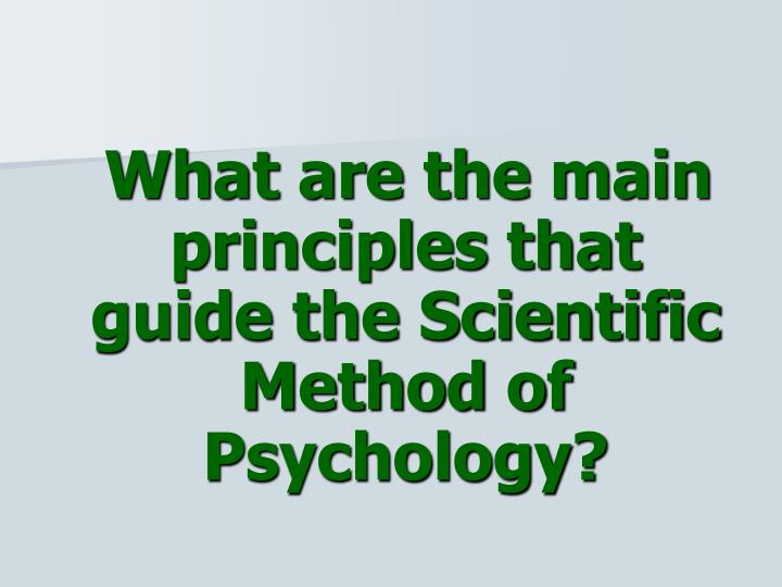 What are the main principles that guide the Scientific Method of Psychology?
