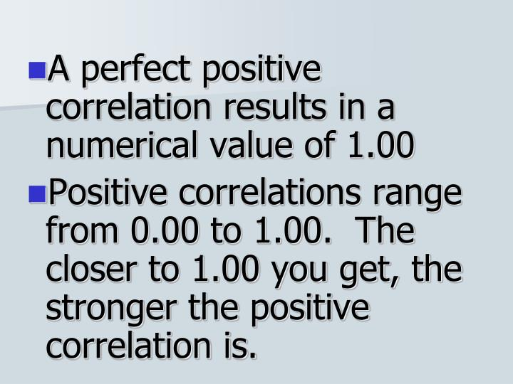 A perfect positive correlation results in a numerical value of 1.00