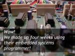 wow we made up four weeks using their embedded systems programmer