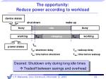 the opportunity reduce power according to workload