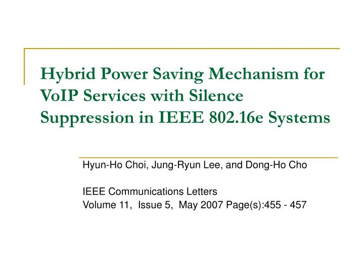 hybrid power saving mechanism for voip services with silence suppression in ieee 802 16e systems n.