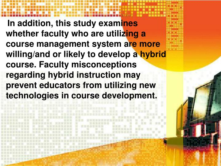 In addition, this study examines whether faculty who are utilizing a course management system are mo...