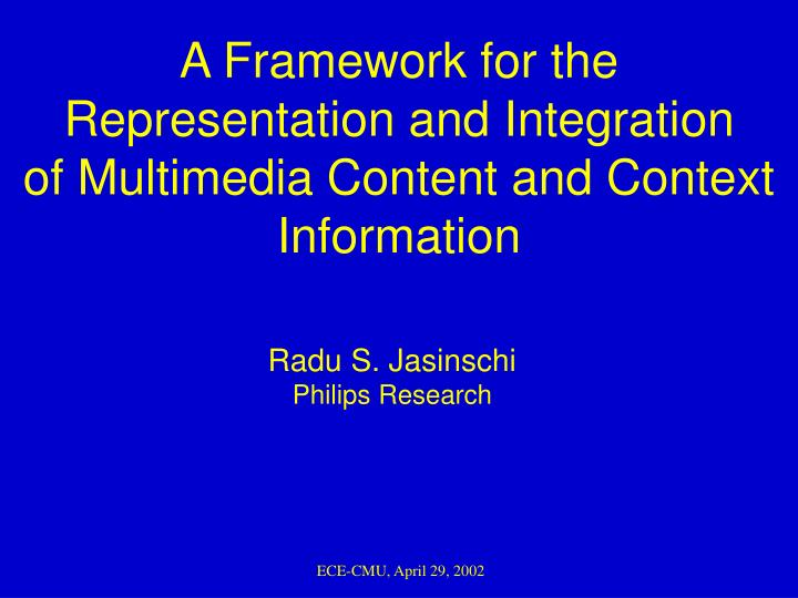 a framework for the representation and integration of multimedia content and context information n.