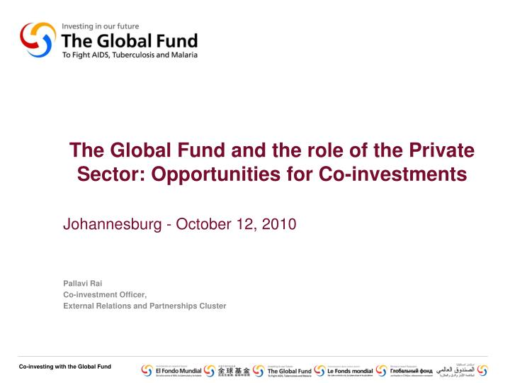 The global fund and the role of the private sector opportunities for co investments