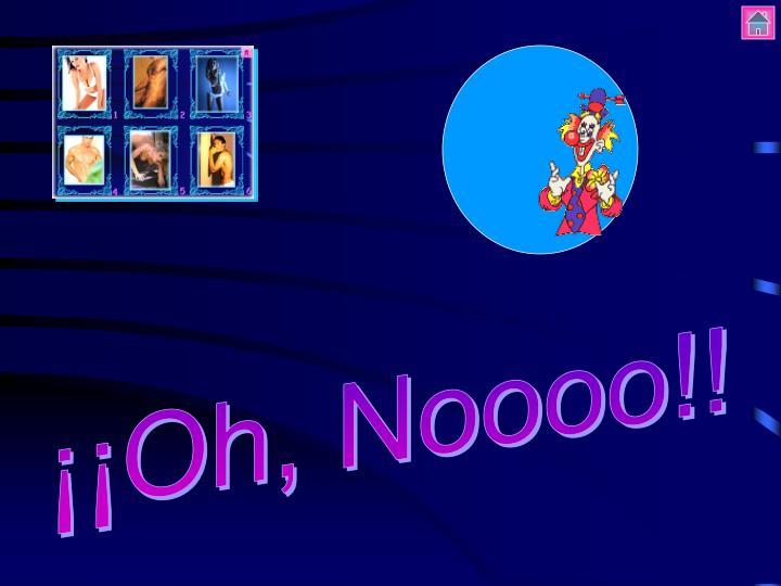 ¡¡Oh, Noooo!!