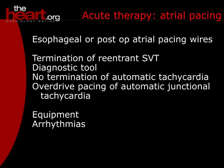 Acute therapy: atrial pacing