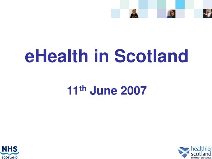 ehealth in scotland 11 th june 2007 n.