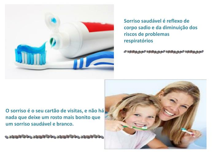 Sorriso saudável é reflexo de corpo sadio e da diminuição dos riscos de problemas respiratórios