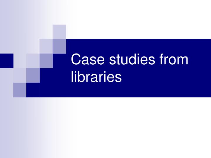 Case studies from libraries