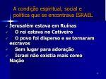 a condi o espiritual social e pol tica que se encontrava israel