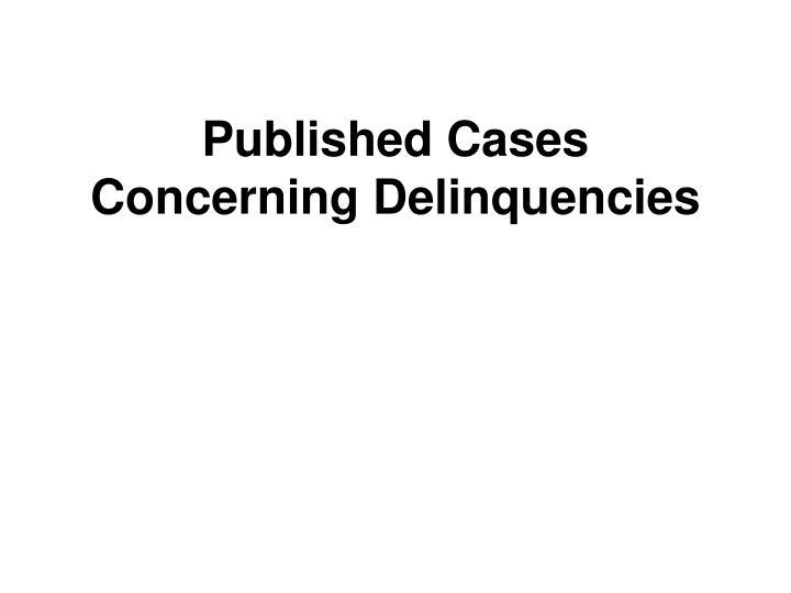 Published cases concerning delinquencies