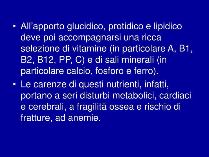 All'apporto glucidico, protidico e lipidico deve poi accompagnarsi una ricca selezione di vitamine (in particolare A, B1, B2, B12, PP, C) e di sali minerali (in particolare calcio, fosforo e ferro).