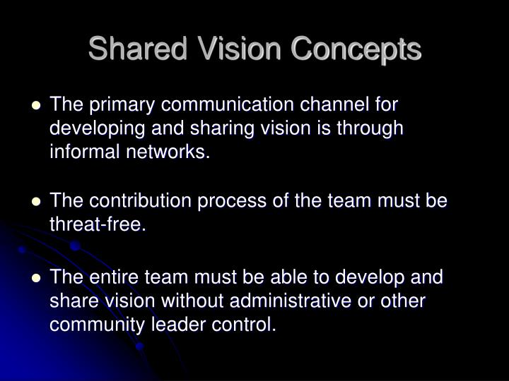 methodologies of communication you would use to develop a shared vision with your stakeholders The more channels of communication you use, the better the chance of your organization understanding the vision use the newest communication technologies, but don't forget the tangibles: coffee mugs, t-shirts, luggage tags and whatever else you can think of that will keep the message in.