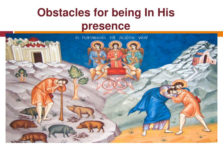 obstacles for being in his presence