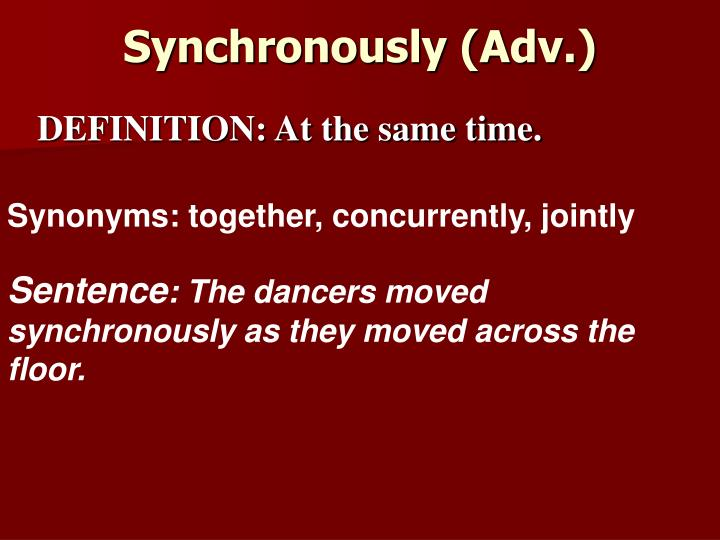Synchronously (Adv.)