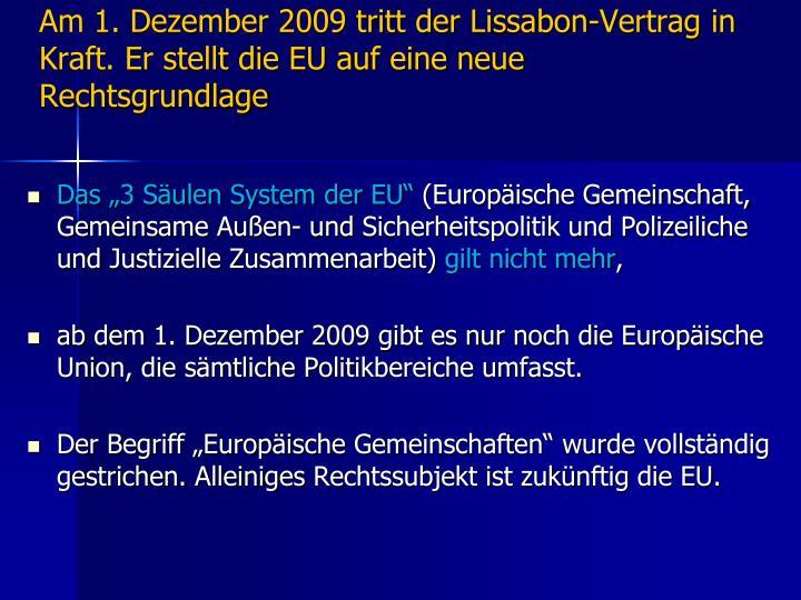 Am 1. Dezember 2009 tritt der Lissabon-Vertrag in Kraft. Er stellt die EU auf eine neue