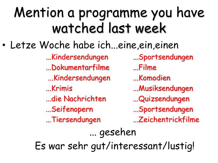 Mention a programme you have watched last week