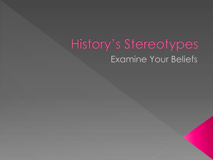 history s stereotypes n.