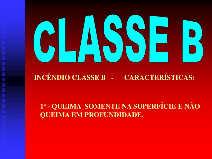 INCÊNDIO CLASSE B   -      CARACTERÍSTICAS: