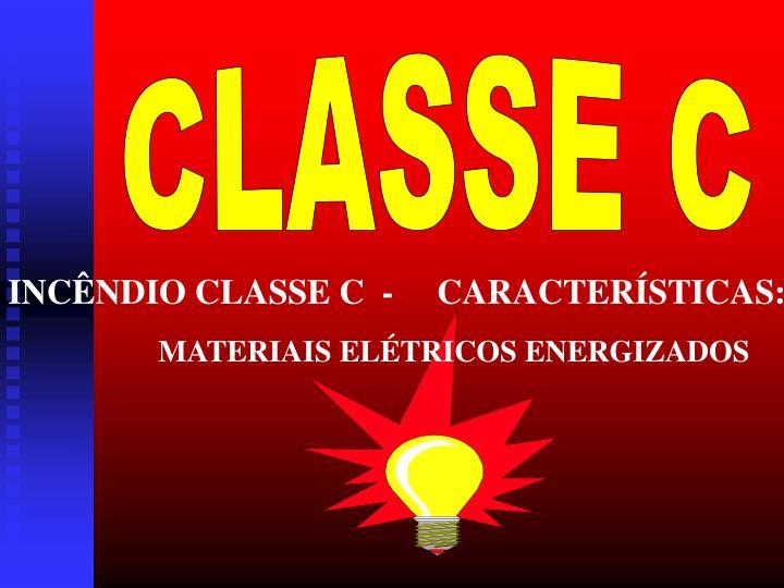 INCÊNDIO CLASSE C  -     CARACTERÍSTICAS: