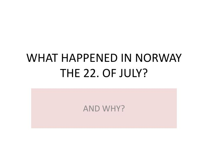 what happened in norway the 22 of july n.