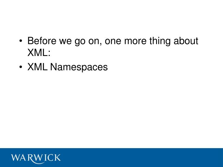 Before we go on, one more thing about XML: