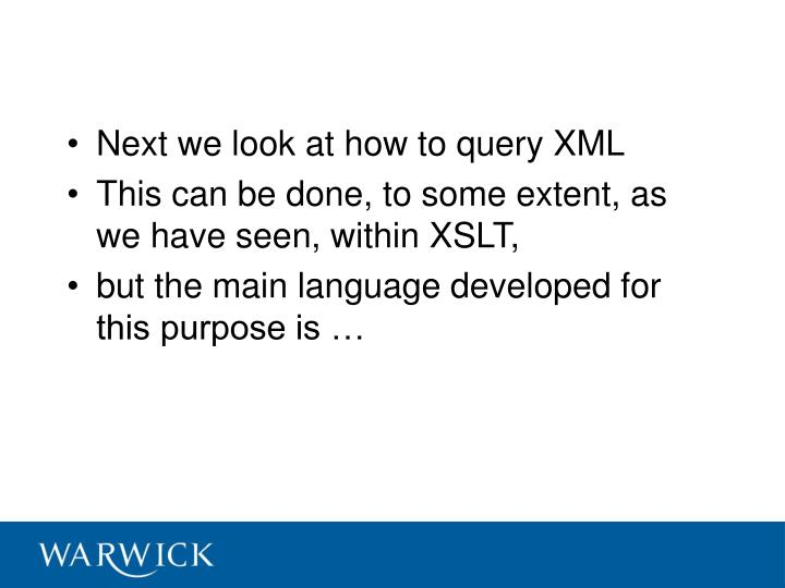 Next we look at how to query XML