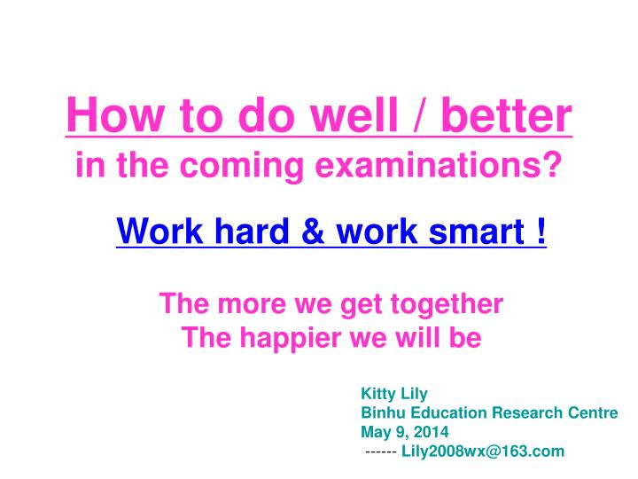 how to do well better in the coming examinations n.