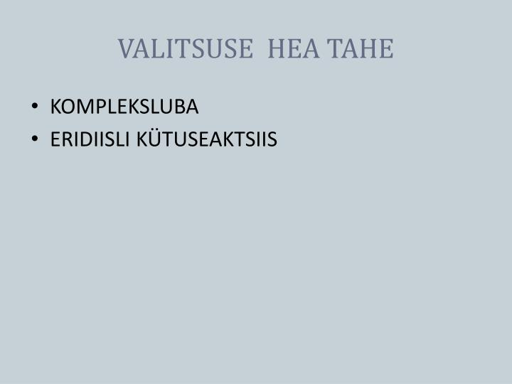 VALITSUSE  HEA TAHE