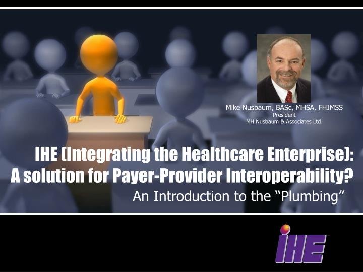 ihe integrating the healthcare enterprise a solutio n for payer provider interoperability n.