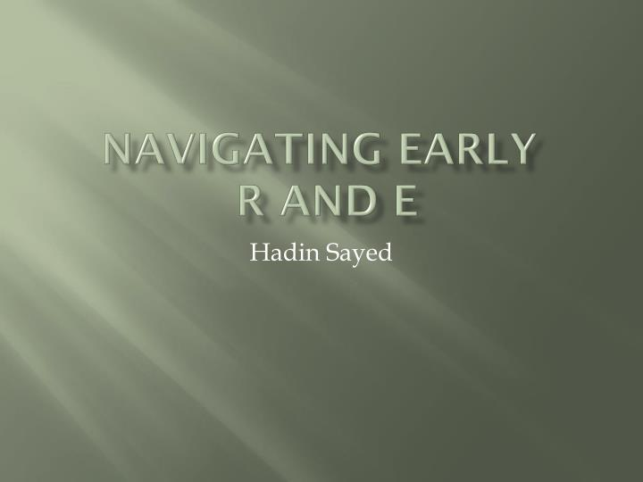 navigating early r and e n.