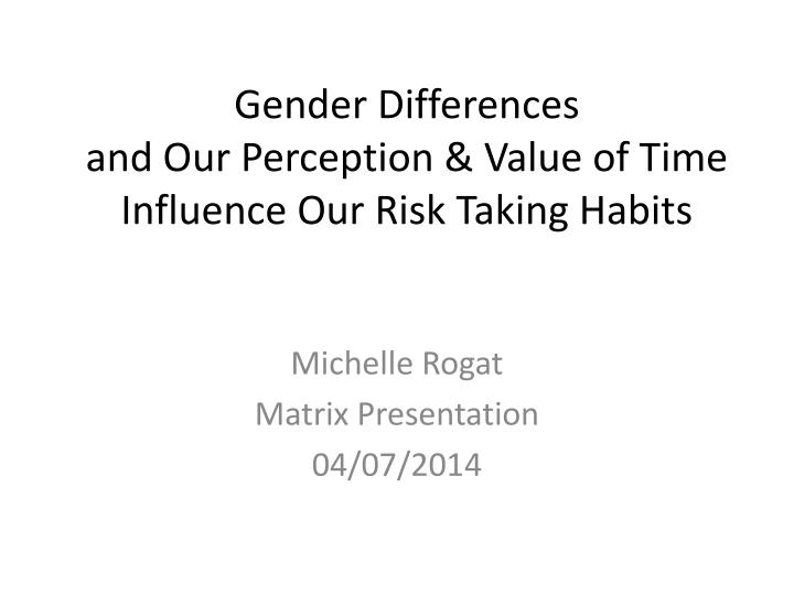 gender differences and our perception value of time influence our risk taking habits n.