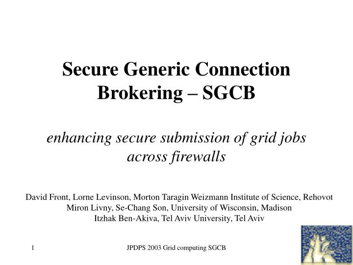 secure generic connection brokering sgcb enhancing secure submission of grid jobs across firewalls n.