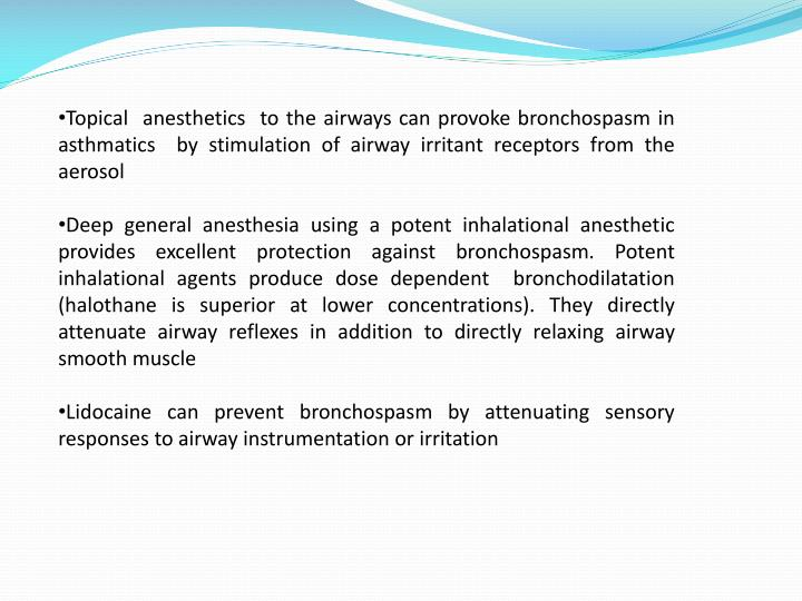 Topical  anesthetics  to the airways can provoke bronchospasm in asthmatics  by stimulation of airway irritant receptors from the aerosol