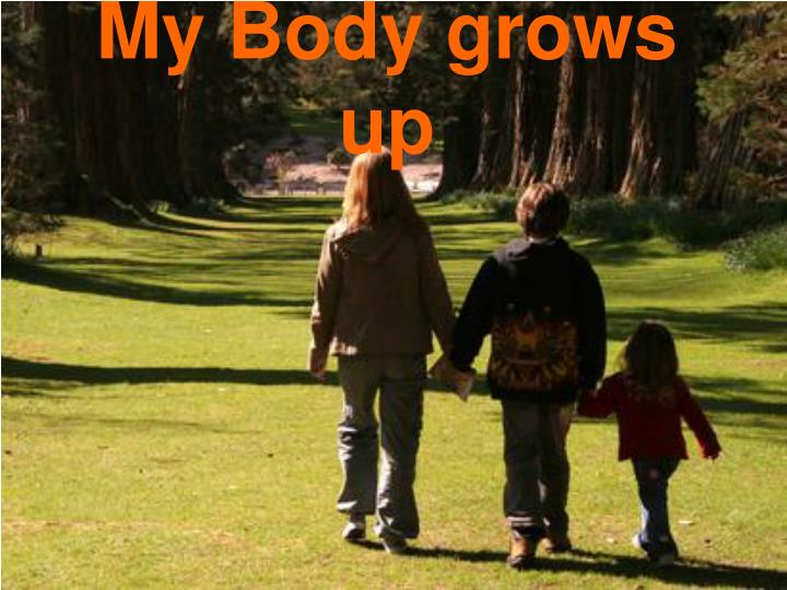 my body grows up n.