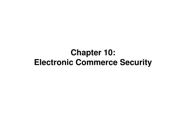 chapter 10 electronic commerce security n.