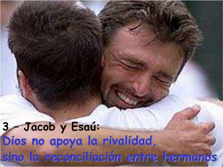 3 jacob y esa dios no apoya la rivalidad sino la reconciliaci n entre hermanos