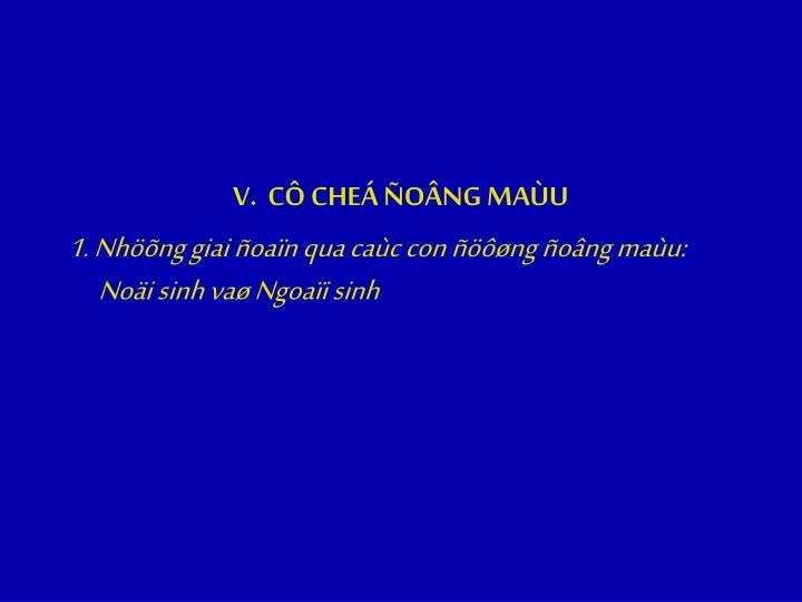 V.  CÔ CHEÁ ÑOÂNG MAÙU
