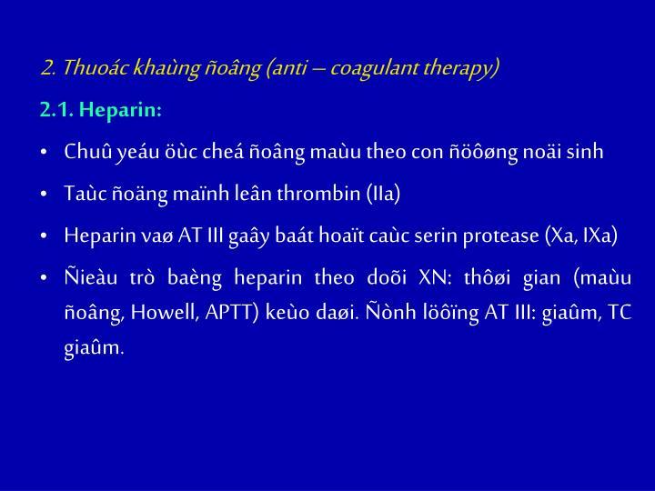 2. Thuoác khaùng ñoâng (anti – coagulant therapy)
