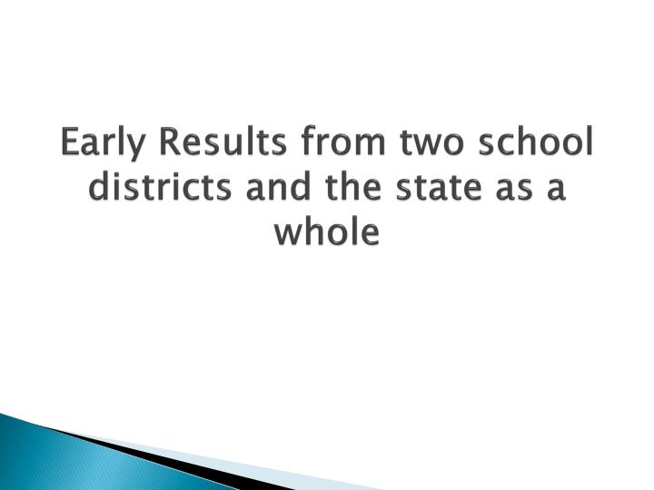 Early Results from two school districts and the state as a whole