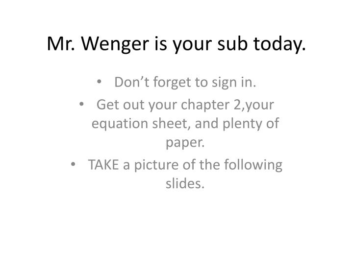 mr wenger is your sub today n.