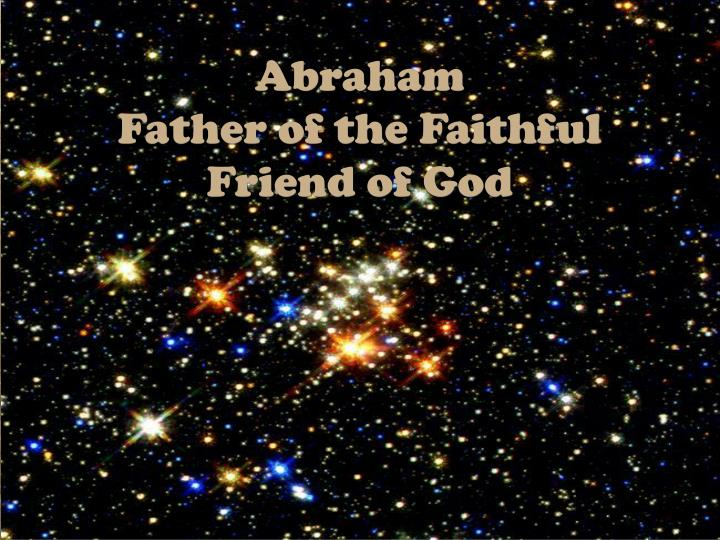 abraham father of the faithful friend of god n.