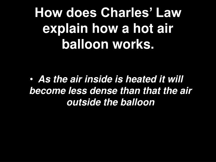 How does Charles' Law explain how a hot air balloon works.
